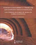 Funcionalidad hídrica y térmica de los complejos termales romanos : Las termas mayores de Mura en Llíria (Valencia)